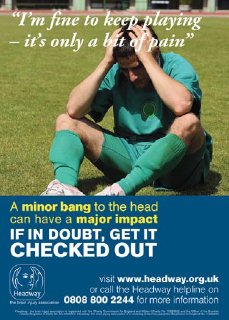 Headway's minor brain injury campaign poster from 2010. Shows a footballer sitting on the pitch with his head in his hands, with text below including the message 'If in doubt, get it checked out'